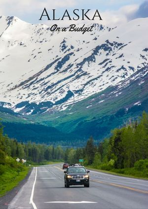 Alaska Road Trip On A Budget - What To See, Where To Stay And More